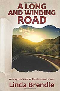 A Long and Winding Road: A Caregiver's Tale of Life, Love, and Chaos @LindaBrendle #RLFblog #Memoir