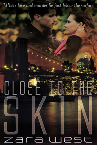 Picture of Close to the Skin by Zara West @zarawestauthor #RLFblog #Romanticsuspense